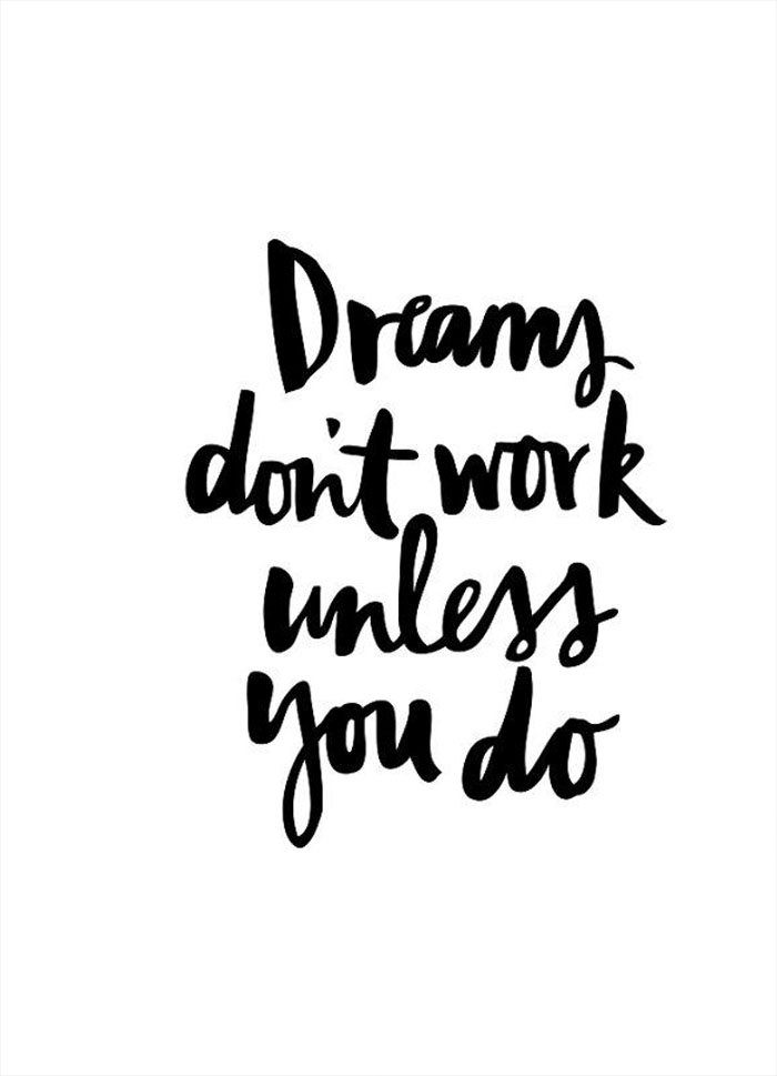 Quote of the Day :: Dreams don't work unless you do
