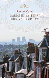 Rachel Cusk. Wariacje na temat rodziny Bradshaw.
