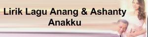 Lirik Lagu Anang & Ashanty - Anakku
