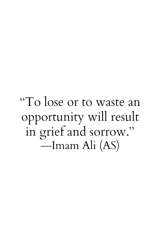 To lose or to waste an opportunity will result in grief and sorrow.