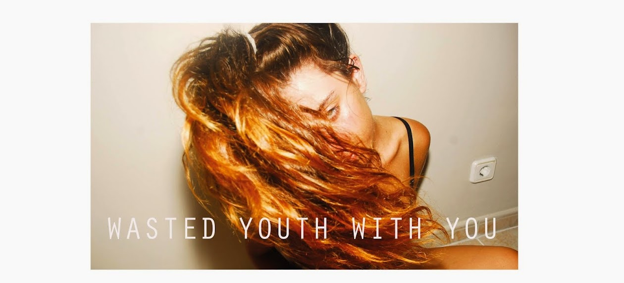 Wasted youth with you