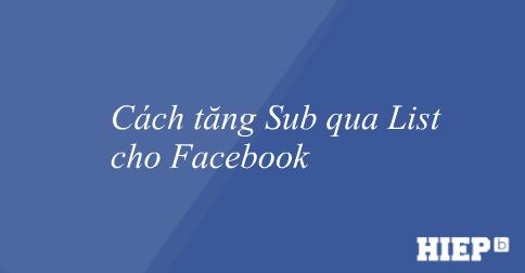 Cách tăng Sub qua List cho Facebook đơn giản nhất