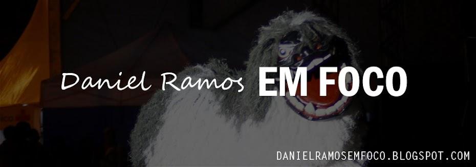 Daniel Ramos - EM FOCO