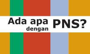 Ada apa dengan PNS?