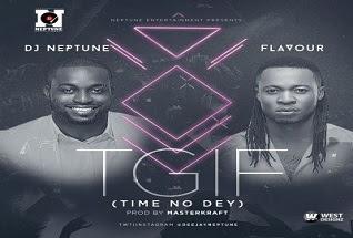 DJ Neptune – TGIF (Time No Dey) ft. Flavour (Prod. By Masterkraft)