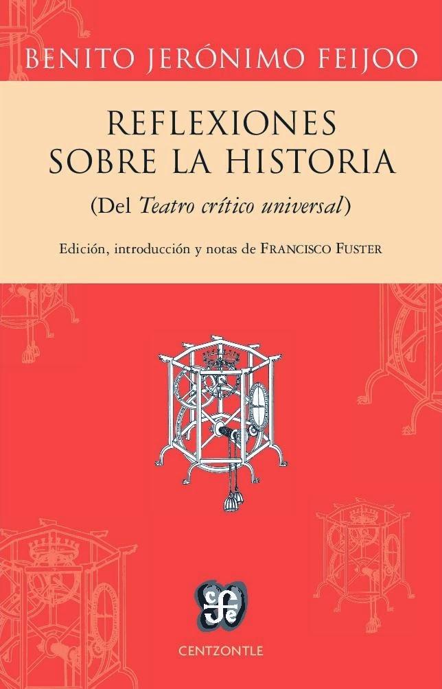 BENITO JERÓNIMO FEIJOO - REFLEXIONES SOBRE LA HISTORIA (FCE, 2014)