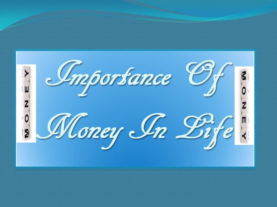 essay money is important in our life