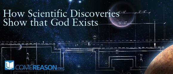 How Scientific Discoveries Show that God Exists