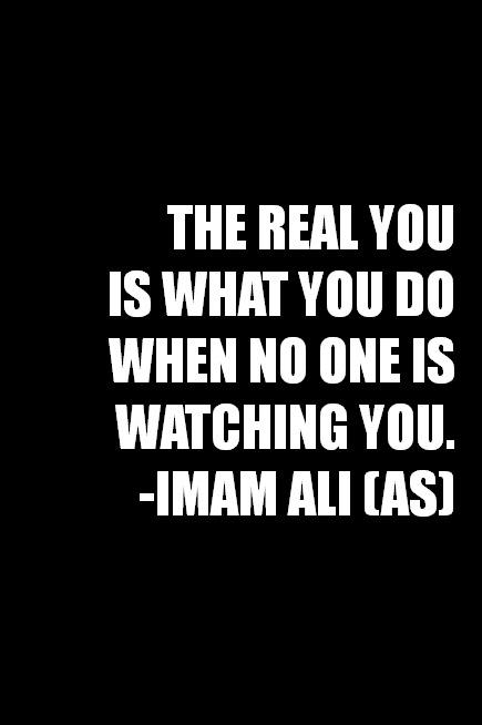 THE REAL YOU IS WHAT YOU DO WHEN NO ONE IS WATCHING YOU.