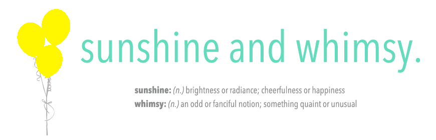 sunshine and whimsy.