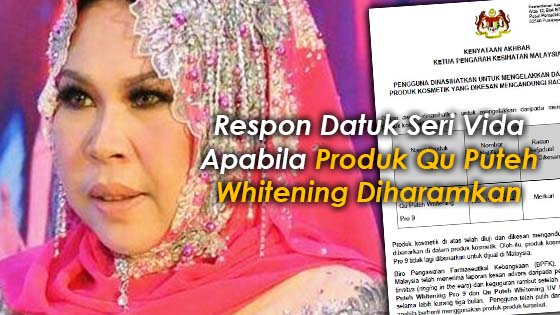 Respon Datuk Seri Vida Apabila Dua Produk Qu Puteh Whitening Diharamkan
