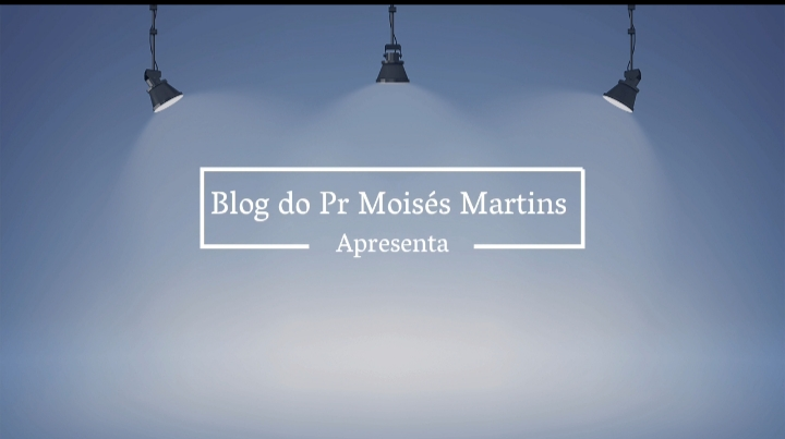 CANAL DO BLOG PASTOR MOISES MARTINS  ACESSE JÁ