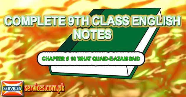 9th Class English Notes CHAPTER # 10 WHAT QUAID-E-AZAM SAID