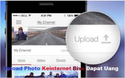 Upload Photo Keinternet Bisa Dapat Uang