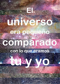 O universo era pequeno comparado com o que eramos você e eu .
