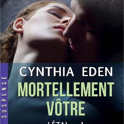 Létal, tome 1 : Mortellement vôtre de Cynthia Eden