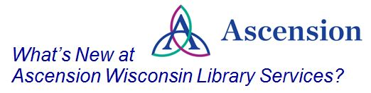 What's New at Ascension Wisconsin Libraries?