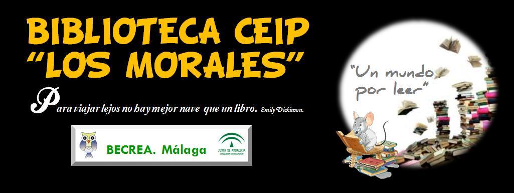 """BIBLIOTECA   CEIP    LOS  MORALES   :     """"UN MUNDO POR LEER"""". BECREA. Málaga"""