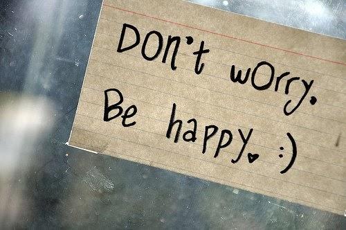 Frases Para La Vida: No Te Preocupes Sé Feliz