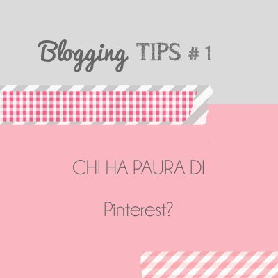 Blogging Tips 1: Chi ha paura di pinterest?