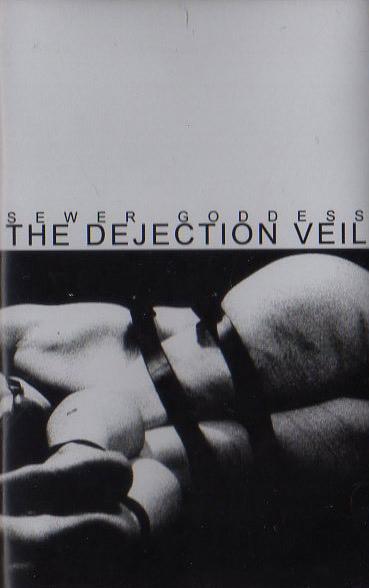 "SEWER GODDESS ""The Dejection Veil"" tape 6.99"