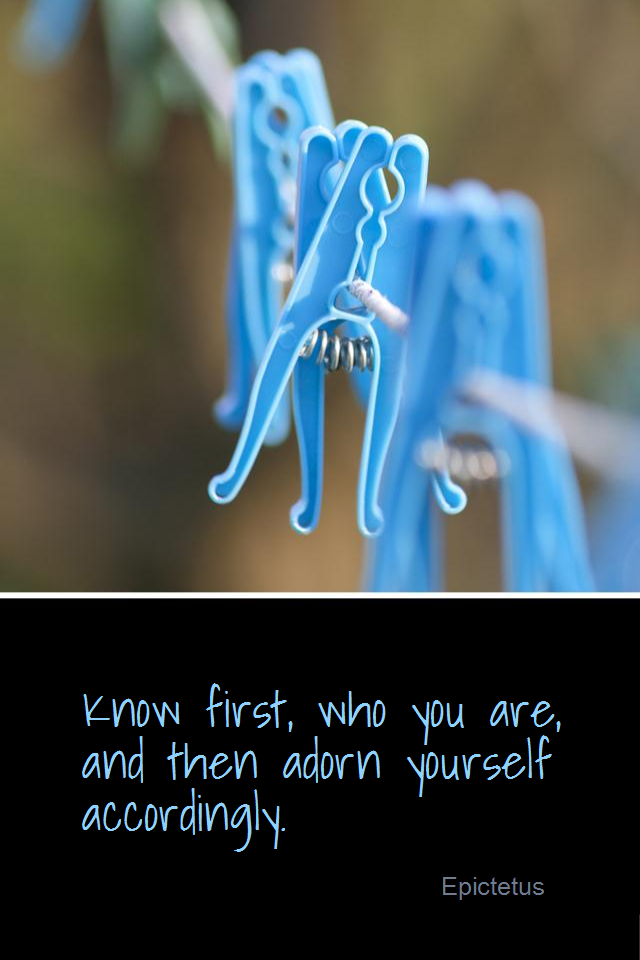 visual quote - image quotation for IMAGE - Know first, who you are, and then adorn yourself accordingly. - Epictetus