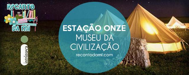 Estação Onze Museu da Civilização Editora Intrínseca