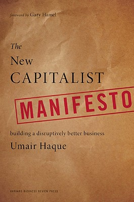 The New Capitalist Manifesto Haque Umair 9781422158586 Review: The New Capitalist Manifesto by Umair Haque