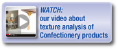 Watch our video about texture analysis of confectionery products