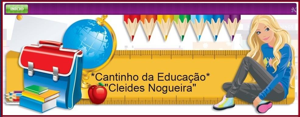 """*Cantinho da Educação*  """"Cleides Nogueira"""""""