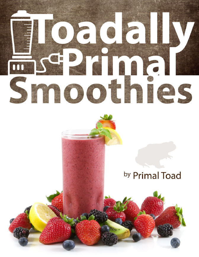 Book reviews and more toadally primal smoothies primal toad aka toadally primal smoothies primal toad aka todd dosenberry malvernweather Images