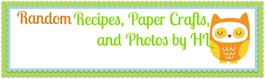 Random Recipes, Paper Crafts, and Photos by HL