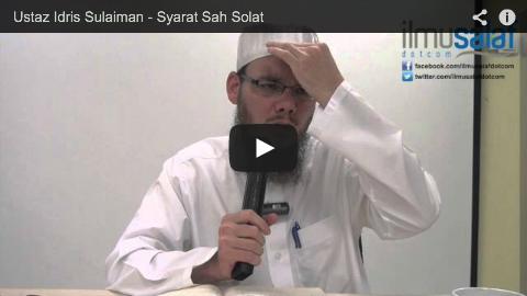 Ustaz Idris Sulaiman – Syarat Sah Solat