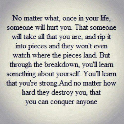 No matter what, Once in your life, someone will hurt you.