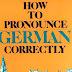 كتاب كيف تلفظ  اللغة الألمانية بطريقة صحيحة مع الصوتيات: مهم جدا للمبتدئين (كتاب بالإنجليزية ) how to pronounce german correctly