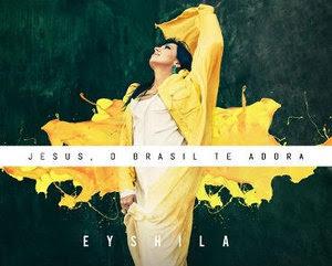 Eyshila - Jesus, O Brasil Te Adora 2012