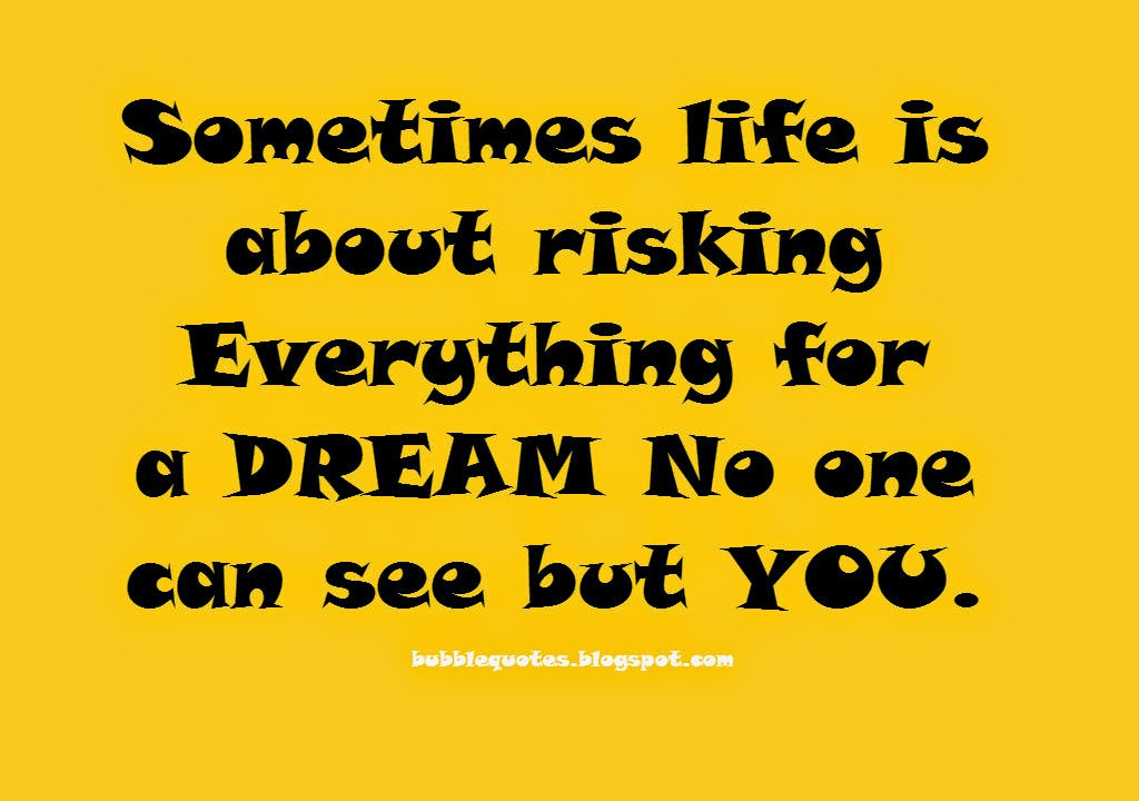Risk everything for a dream no one can see but you.image quote