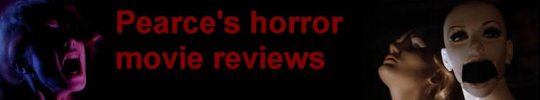 Pearce's Horror Movie Reviews
