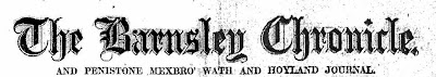 "In gothic font - The Barnsley Chronicle and underneath ""and Penistone, Mexbro' Wath and Hoyland Journal"