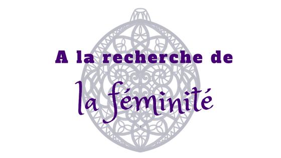 A la recherche de la féminité