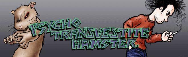 Psycho Transvestite Hamster