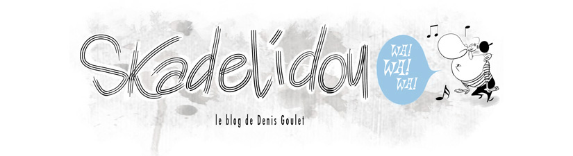 Skadelidou Wa! Wa! Wa! Le blog de Denis Goulet
