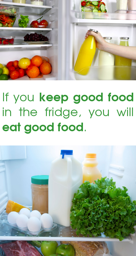 Keep Good Food in the Fridge, you Will Eat Good Food
