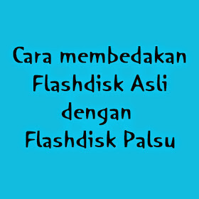 Flashdisk Asli dan Palsu