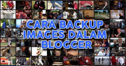 Cara Backup Images Dalam Blogger
