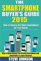 The Smartphone Buyer's Guide 2015: How to Choose the Right Smartphone for Your Needs (How to Avoid Stuck with The Wrong Phone with a 3 Year Contract)