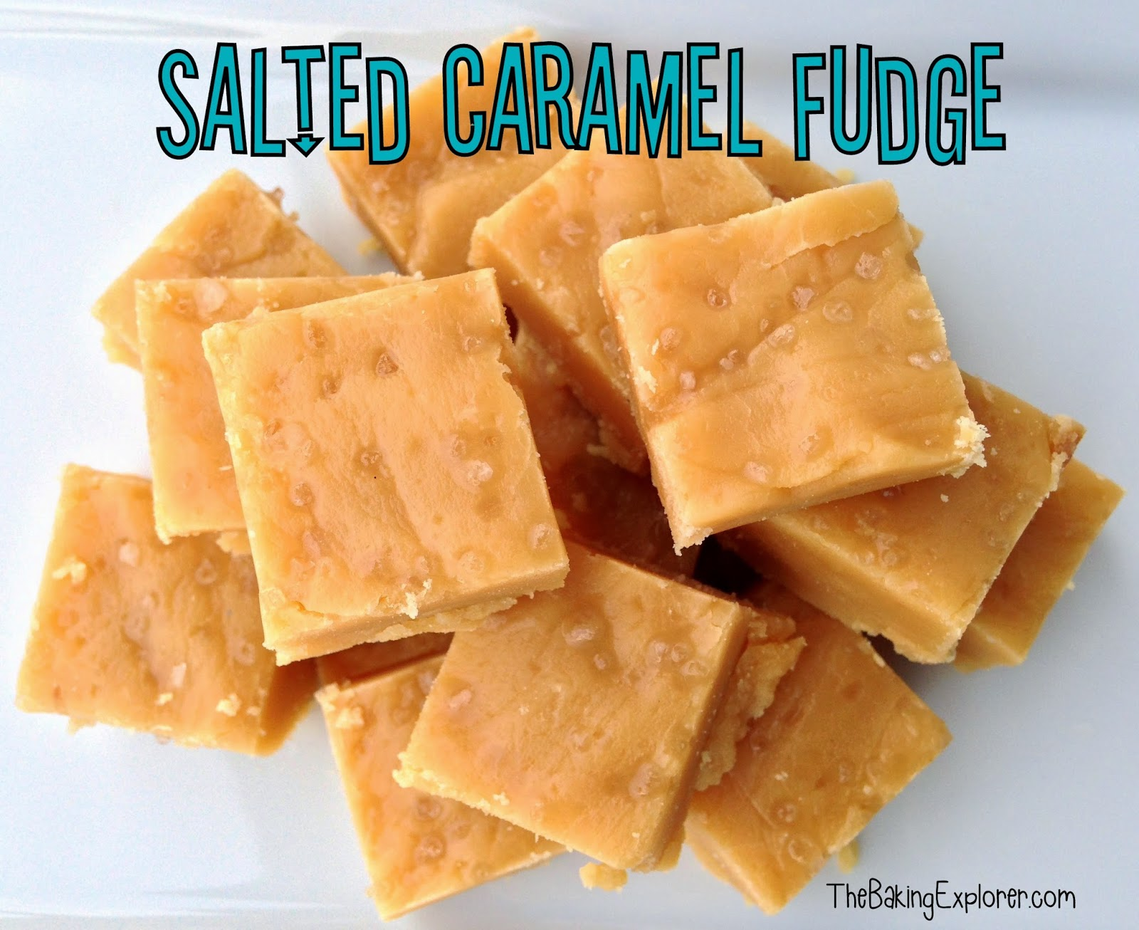 The Baking Explorer: Salted Caramel Fudge