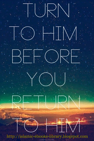 Turn To Him Before You Return To Him