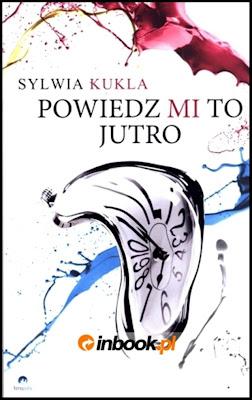 """Sylwia Kukla – """"Powiedz mi to jutro"""""""