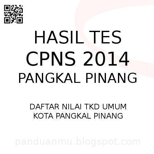Hasil Tes Cpns 2014 Kota Pangkal Pinang Panduanmu